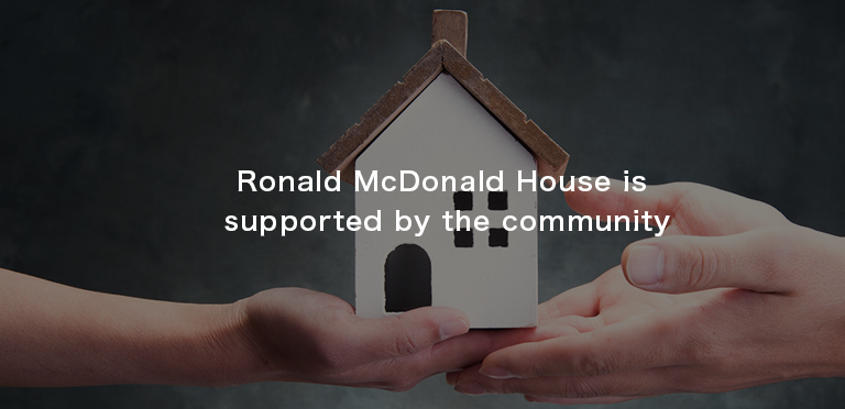 Ronald McDonald House is fully supported by community.