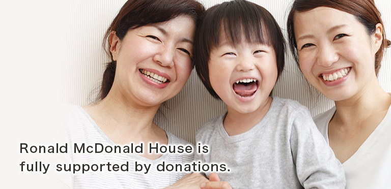 Ronald McDonald House is fully supported by donations.